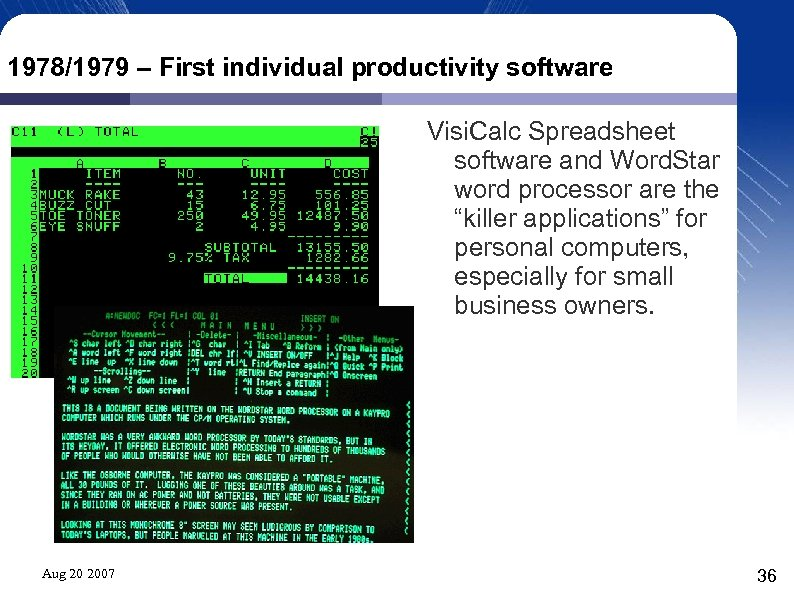 1978/1979 – First individual productivity software Visi. Calc Spreadsheet software and Word. Star word