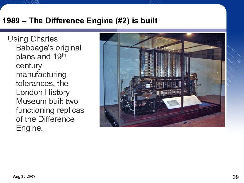 1989 – The Difference Engine (#2) is built Using Charles Babbage's original plans and