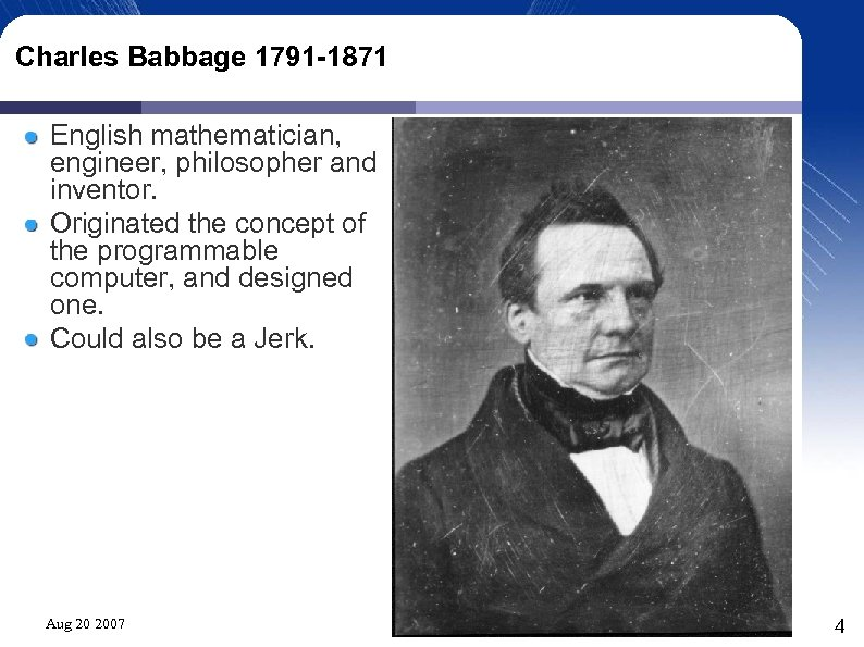 Charles Babbage 1791 -1871 English mathematician, engineer, philosopher and inventor. Originated the concept of