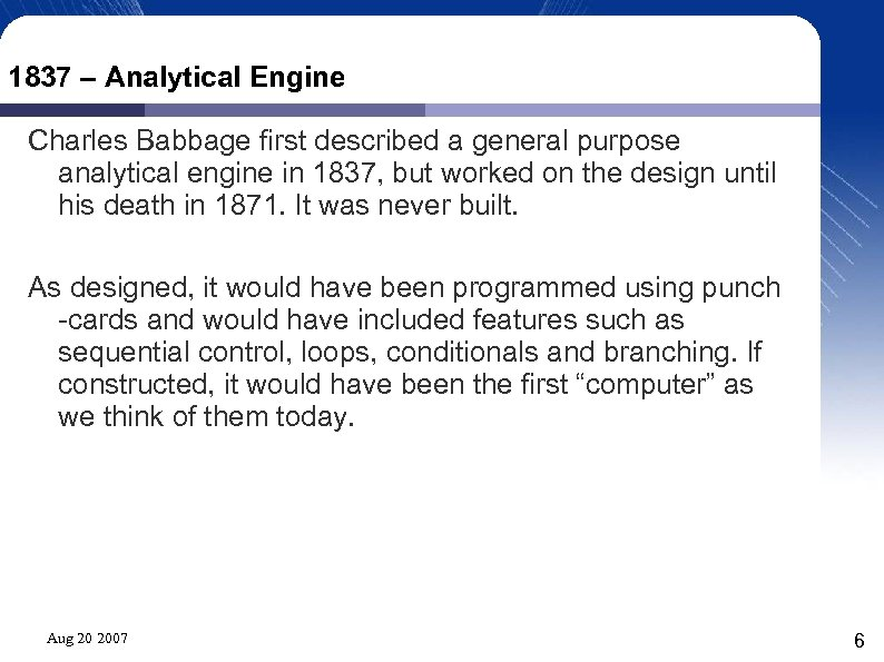 1837 – Analytical Engine Charles Babbage first described a general purpose analytical engine in
