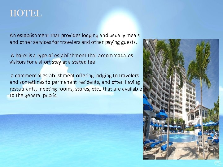 HOTEL An establishment that provides lodging and usually meals and other services for travelers