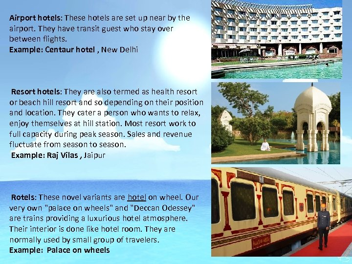 Airport hotels: These hotels are set up near by the airport. They have transit
