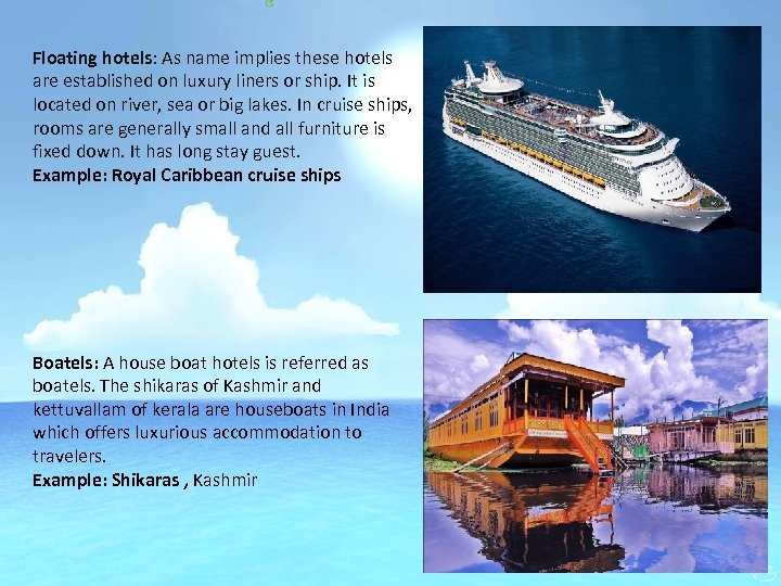 Floating hotels: As name implies these hotels are established on luxury liners or ship.