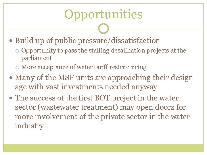 Opportunities Build up of public pressure/dissatisfaction Opportunity to pass the stalling desalination projects at