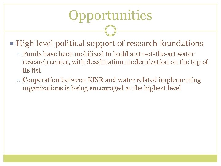 Opportunities High level political support of research foundations Funds have been mobilized to build