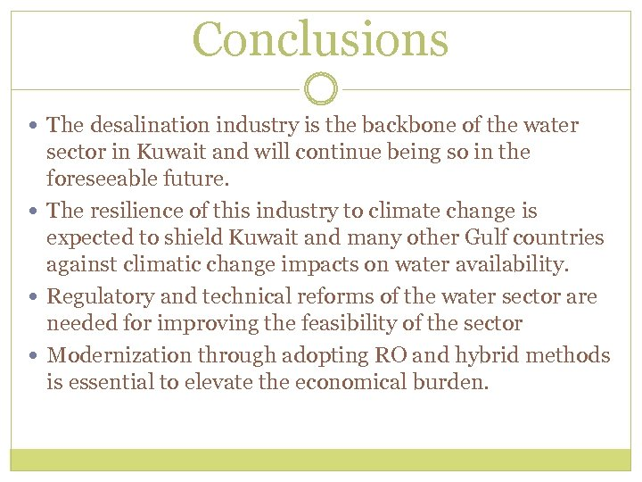 Conclusions The desalination industry is the backbone of the water sector in Kuwait and