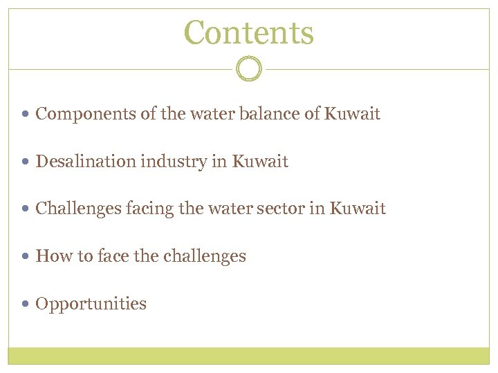Contents Components of the water balance of Kuwait Desalination industry in Kuwait Challenges facing