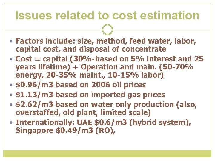 Issues related to cost estimation Factors include: size, method, feed water, labor, capital cost,