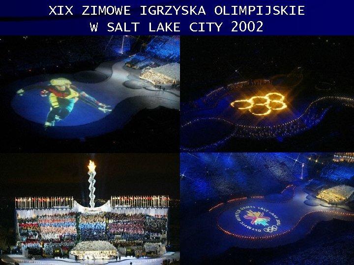 XIX ZIMOWE IGRZYSKA OLIMPIJSKIE W SALT LAKE CITY 2002