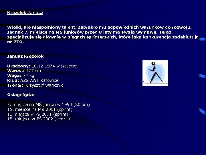 Krężelok Janusz Wielki, ale niespełniony talent. Zabrakło mu odpowiednich warunków do rozwoju. Jednak 7.