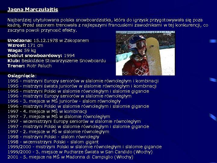 Jagna Marczułajtis Najbardziej utytułowana polska snowboardzistka, która do igrzysk przygotowywała się poza kadrą. Przed