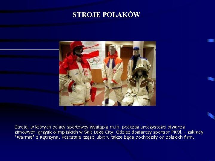 STROJE POLAKÓW Stroje, w których polscy sportowcy wystąpią m. in. podczas uroczystości otwarcia zimowych