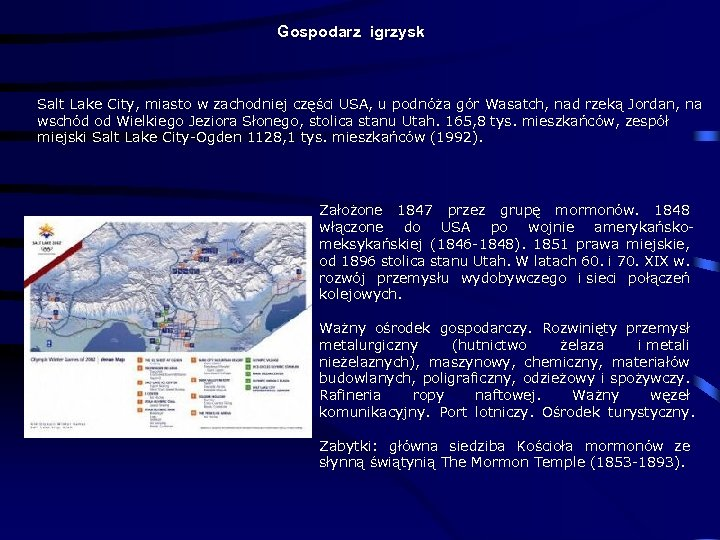 Gospodarz igrzysk Salt Lake City, miasto w zachodniej części USA, u podnóża gór Wasatch,