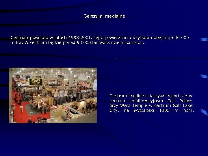 Centrum medialne Centrum powstało w latach 1998 -2001. Jego powierzchnia użytkowa obejmuje 40 000