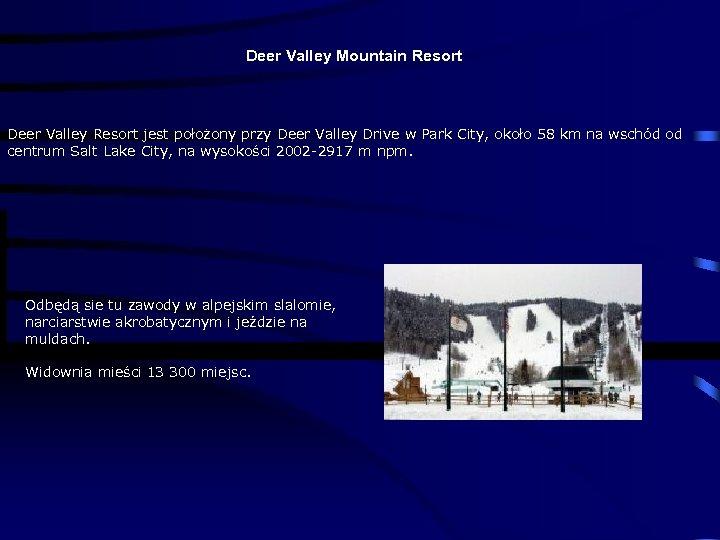Deer Valley Mountain Resort Deer Valley Resort jest położony przy Deer Valley Drive w