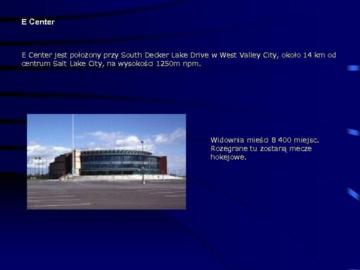 E Center jest położony przy South Decker Lake Drive w West Valley City, około