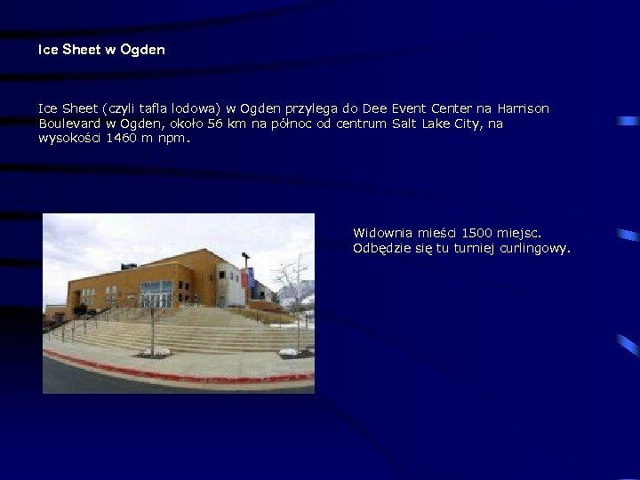 Ice Sheet w Ogden Ice Sheet (czyli tafla lodowa) w Ogden przylega do Dee