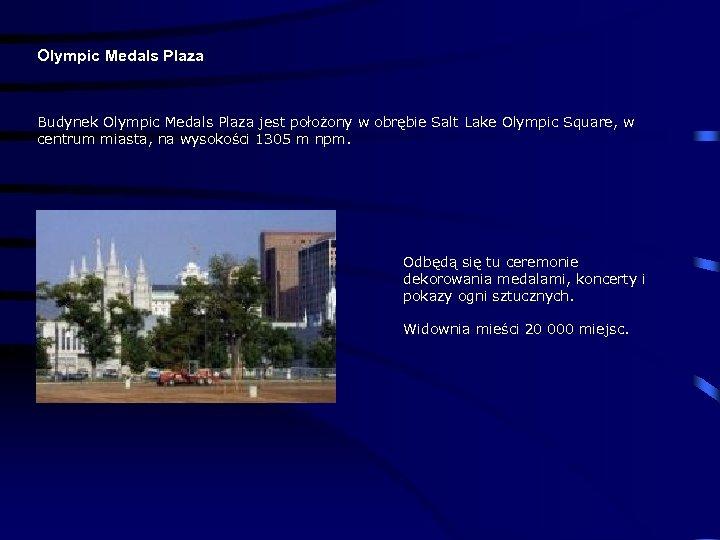 Olympic Medals Plaza Budynek Olympic Medals Plaza jest położony w obrębie Salt Lake Olympic