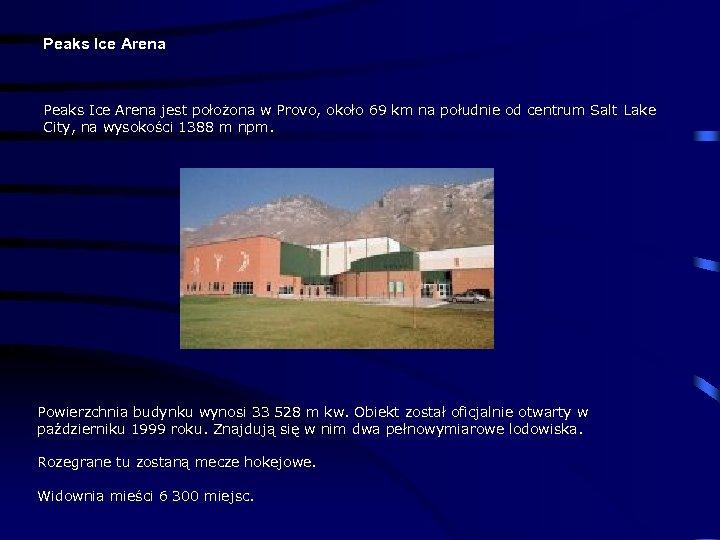 Peaks Ice Arena jest położona w Provo, około 69 km na południe od centrum