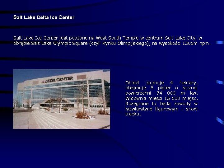 Salt Lake Delta Ice Center Salt Lake Ice Center jest poożone na West South