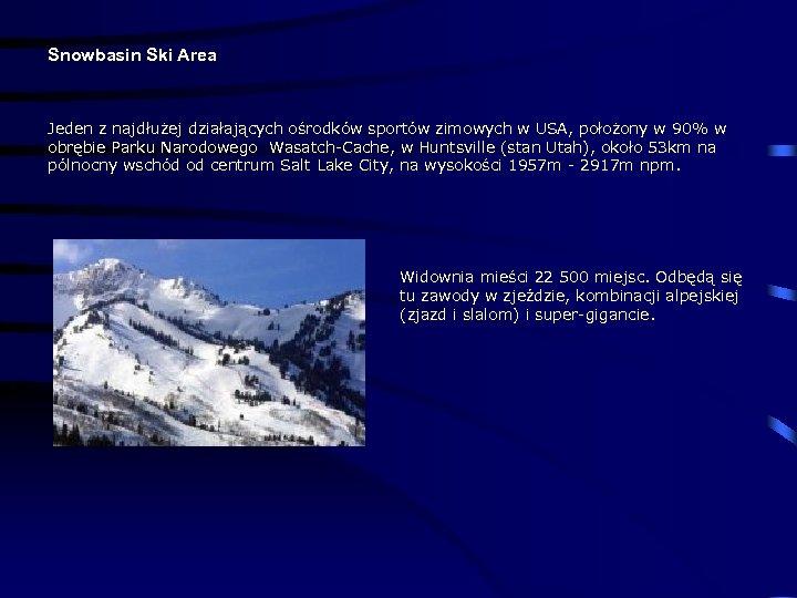 Snowbasin Ski Area Jeden z najdłużej działających ośrodków sportów zimowych w USA, położony w