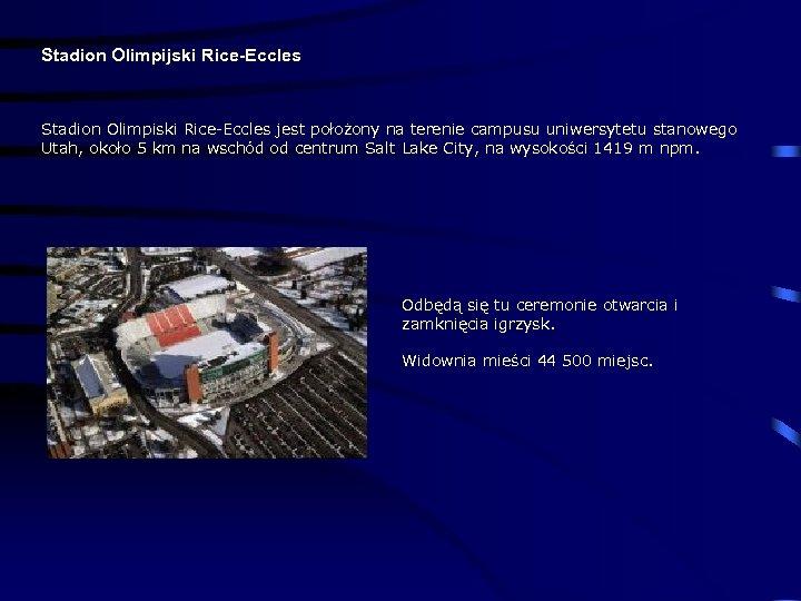 Stadion Olimpijski Rice-Eccles Stadion Olimpiski Rice-Eccles jest położony na terenie campusu uniwersytetu stanowego Utah,