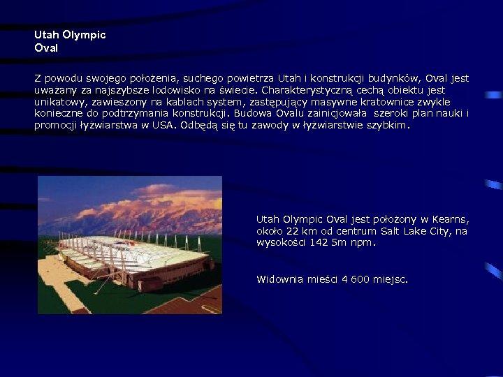 Utah Olympic Oval Z powodu swojego położenia, suchego powietrza Utah i konstrukcji budynków, Oval