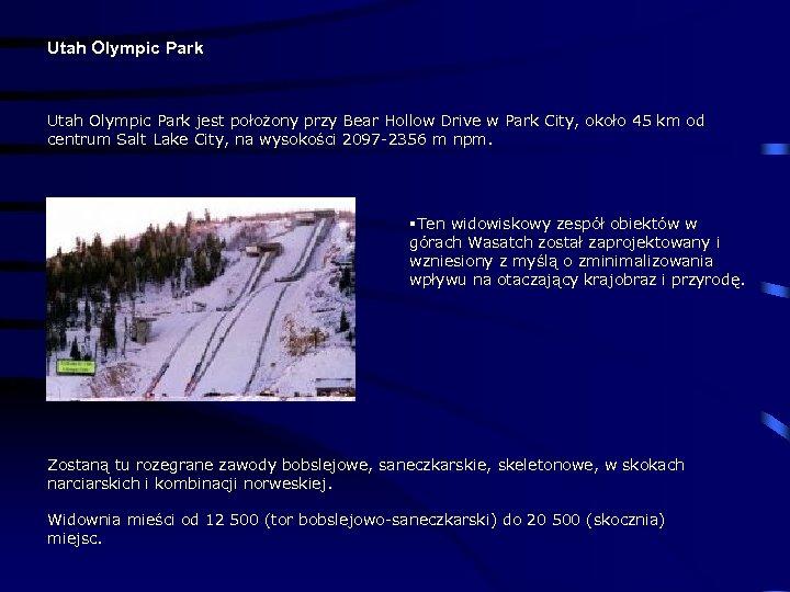Utah Olympic Park jest położony przy Bear Hollow Drive w Park City, około 45