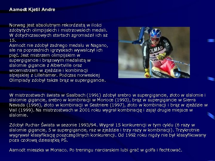Aamodt Kjetil Andre Norweg jest absolutnym rekordzistą w ilości zdobytych olimpijskich i mistrzowskich medali.