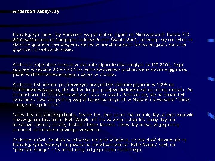 Anderson Jasey-Jay Kanadyjczyk Jasey-Jay Anderson wygrał slalom gigant na Mistrzostwach Świata FIS 2001 w