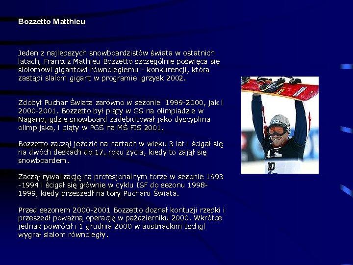 Bozzetto Matthieu Jeden z najlepszych snowboardzistów świata w ostatnich latach, Francuz Mathieu Bozzetto szczególnie