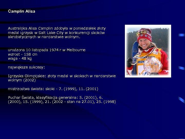 Camplin Alisa Australijka Alisa Camplin zdobyła w poniedziałek złoty medal igrzysk w Salt Lake