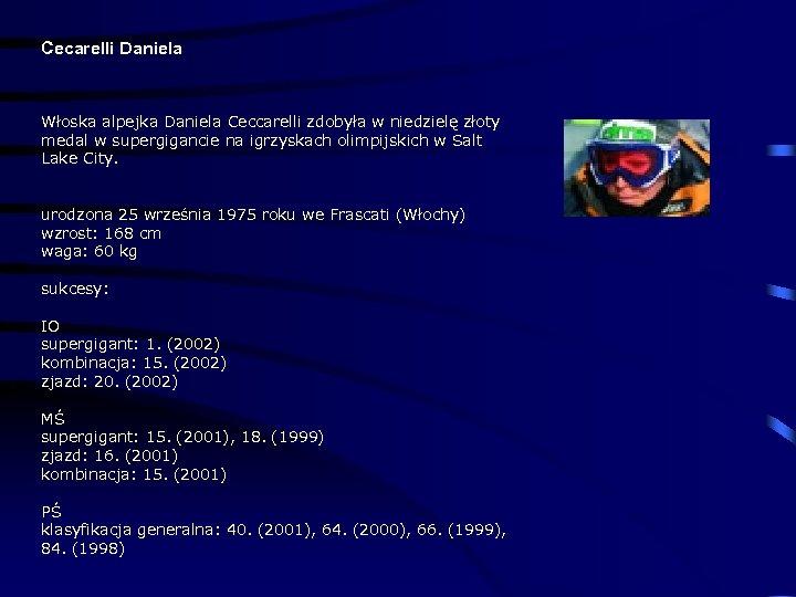 Cecarelli Daniela Włoska alpejka Daniela Ceccarelli zdobyła w niedzielę złoty medal w supergigancie na