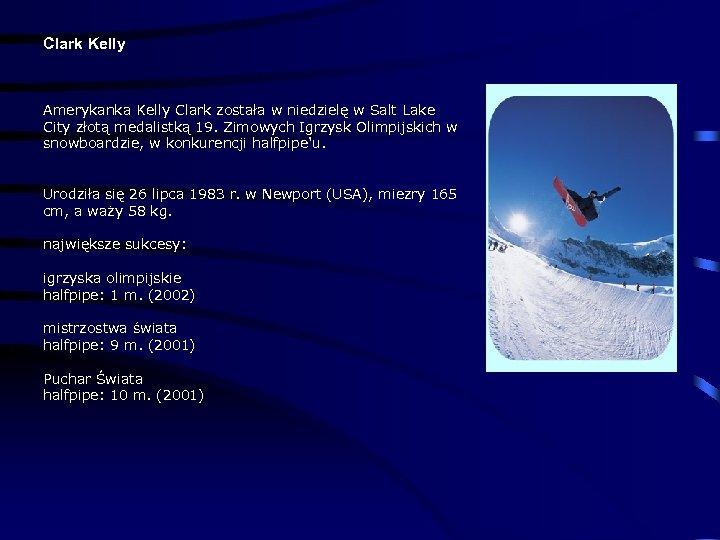 Clark Kelly Amerykanka Kelly Clark została w niedzielę w Salt Lake City złotą medalistką