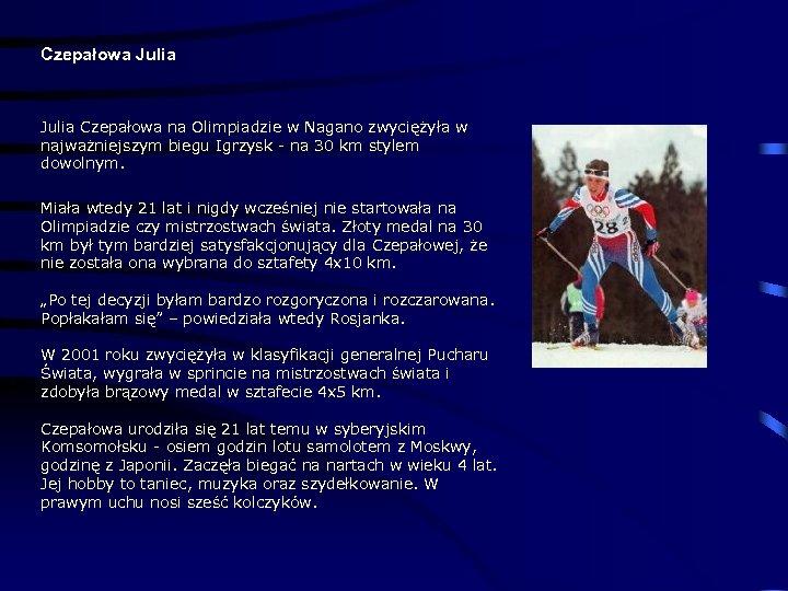 Czepałowa Julia Czepałowa na Olimpiadzie w Nagano zwyciężyła w najważniejszym biegu Igrzysk - na