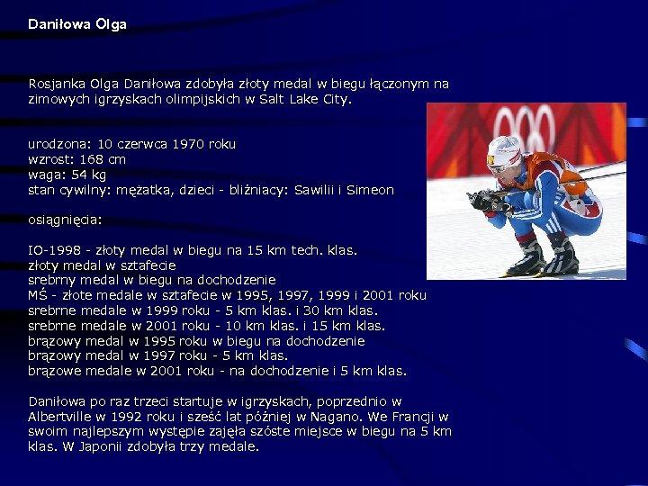 Daniłowa Olga Rosjanka Olga Daniłowa zdobyła złoty medal w biegu łączonym na zimowych igrzyskach