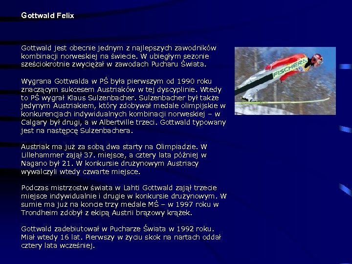 Gottwald Felix Gottwald jest obecnie jednym z najlepszych zawodników kombinacji norweskiej na świecie. W