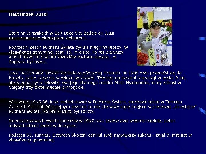 Hautamaeki Jussi Start na Igrzyskach w Salt Lake City będzie do Jussi Hautamaekiego olimpijskim