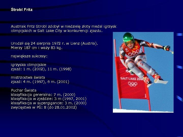 Strobl Fritz Austriak Fritz Strobl zdobył w niedzielę złoty medal igrzysk olimpijskich w Salt