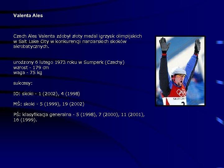 Valenta Ales Czech Ales Valenta zdobył złoty medal igrzysk olimpijskich w Salt Lake City