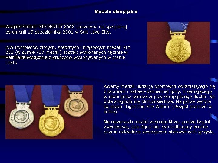 Medale olimpijskie Wygląd medali olimpiskich 2002 ujawniono na specjalnej ceremonii 15 października 2001 w