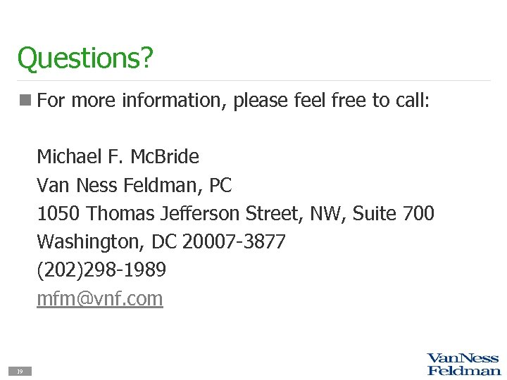 Questions? n For more information, please feel free to call: Michael F. Mc. Bride