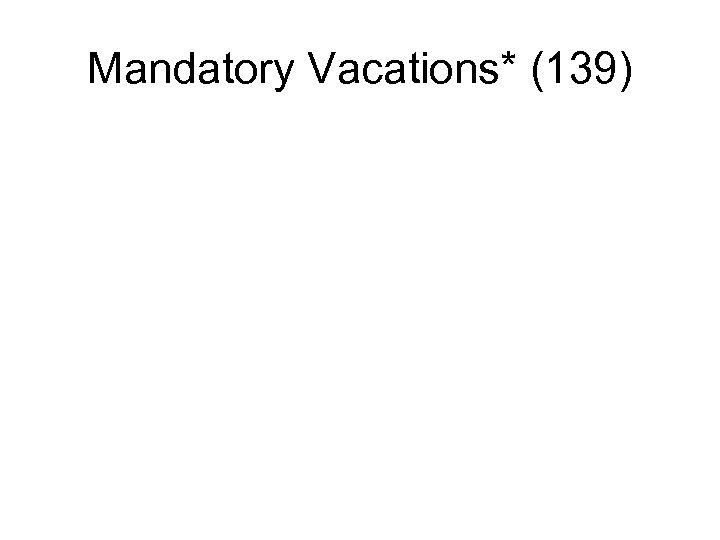 Mandatory Vacations* (139)