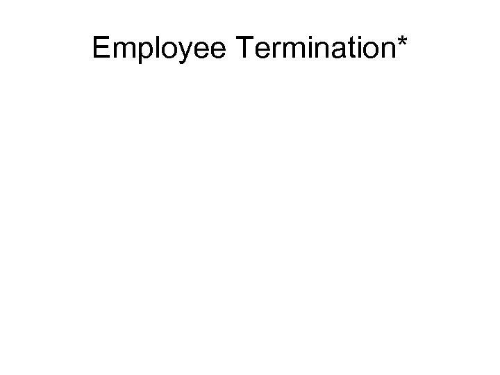 Employee Termination*