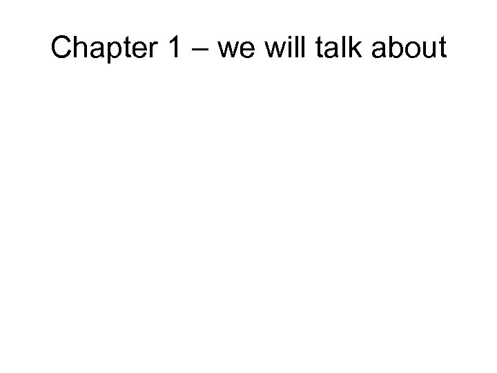 Chapter 1 – we will talk about