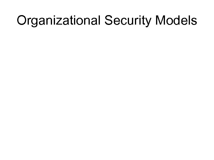Organizational Security Models