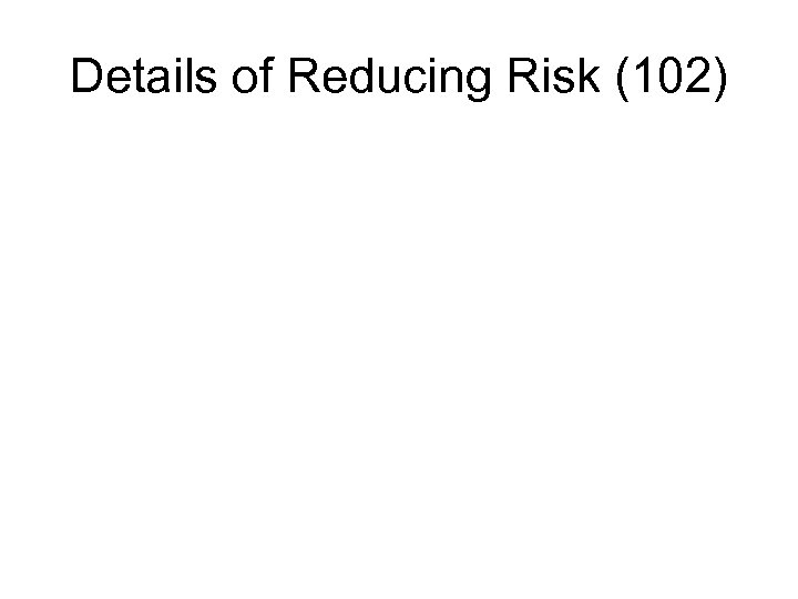 Details of Reducing Risk (102)