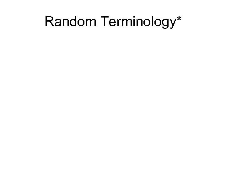 Random Terminology*