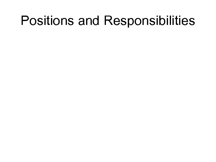 Positions and Responsibilities