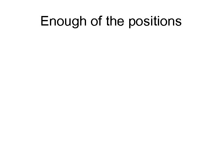 Enough of the positions